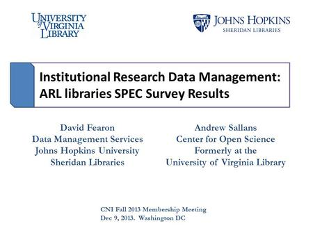 Institutional Research Data Management: ARL libraries SPEC Survey Results David Fearon Data Management Services Johns Hopkins University Sheridan Libraries.