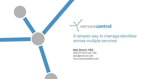 A simpler way to manage identities across multiple services Aldo Zanoni, CEO 408.675.5015 ext. 232