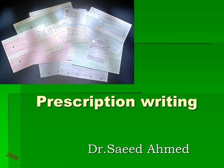 Prescription writing Dr.Saeed Ahmed 2009.  A prescription: A physician's order to prepare / to dispense a specific Tr -usually medication- for an individual.