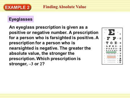 EXAMPLE 1 Finding Absolute Value EXAMPLE 2 An eyeglass prescription is given as a positive or negative number. A prescription for a person who is farsighted.