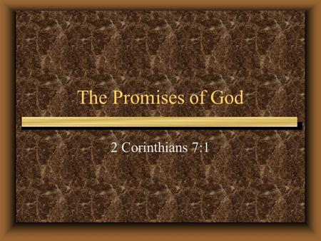 The Promises of God 2 Corinthians 7:1. Learning the Promises Throughout History God's most faithful servants always had a keen awareness of His promises.