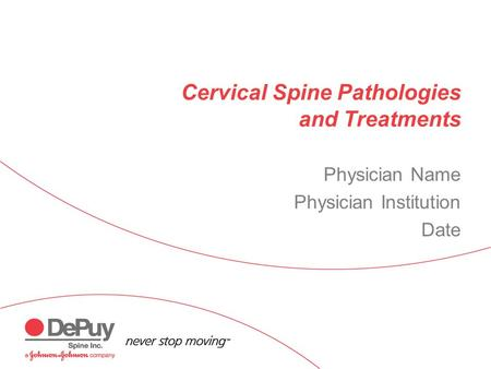 Cervical Spine Pathologies and Treatments Physician Name Physician Institution Date.