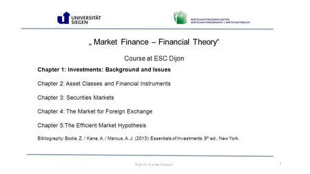 """ Market Finance – Financial Theory"" Course at ESC Dijon Prof. Dr. Franke-Viebach 1 Chapter 1: Investments: Background and Issues Chapter 2: Asset Classes."