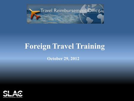Foreign Travel Training October 29, 2012. $1.6m 713 $2.8k.