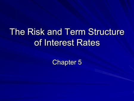 The Risk and Term Structure of Interest Rates Chapter 5.