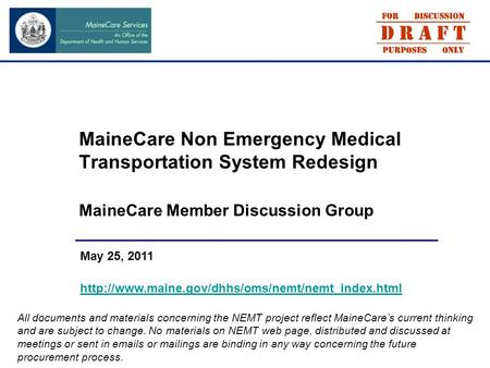 MaineCare Non Emergency Medical Transportation System Redesign MaineCare Member Discussion Group May 25, 2011