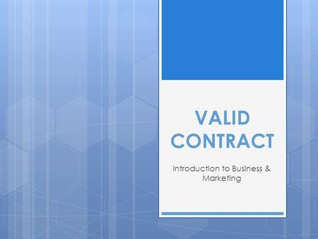 VALID CONTRACT Introduction to Business & Marketing.