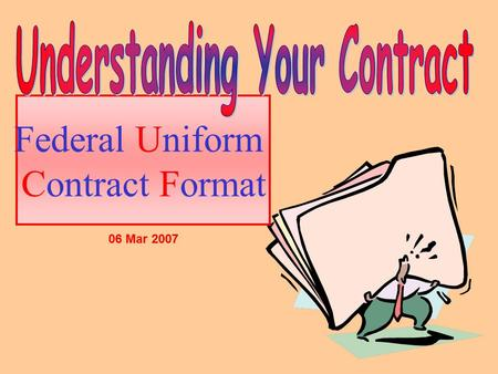 Federal Uniform Contract Format 06 Mar 2007. Your contract is the foundation for everything you will give and receive on your program.