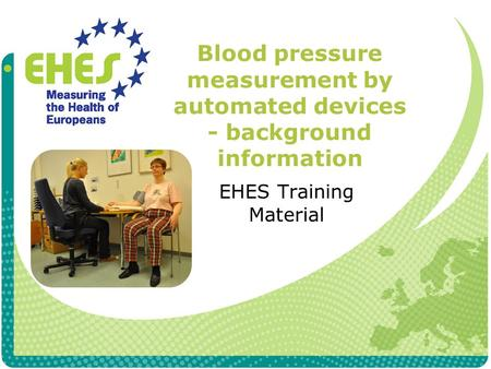 Blood pressure measurement by automated devices - background information EHES Training Material.