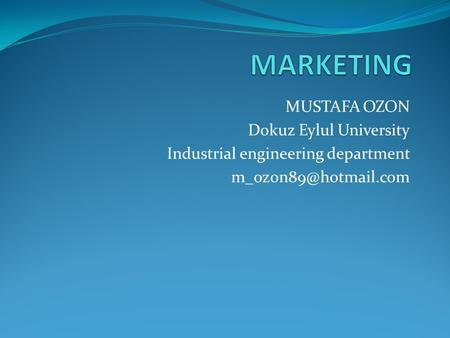 MUSTAFA OZON Dokuz Eylul University Industrial engineering department