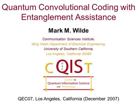 Quantum Convolutional Coding with Entanglement Assistance Mark M. Wilde Communication Sciences Institute, Ming Hsieh Department of Electrical Engineering,