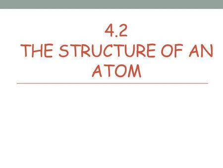 4.2 The Structure of an Atom