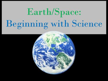 Earth/Space: Beginning with Science