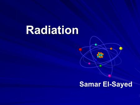 Radiation Samar El-Sayed. Radiation Radiation is an energy in the form of electro-magnetic waves or particulate matter, traveling in the air.