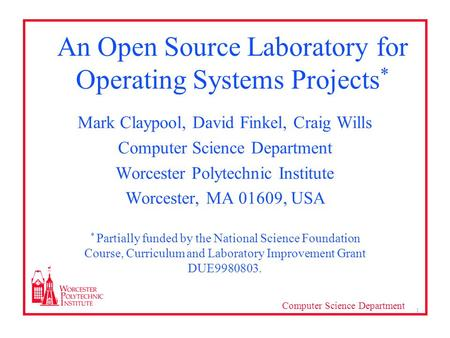 Computer Science Department 1 An Open Source Laboratory for Operating Systems Projects * Mark Claypool, David Finkel, Craig Wills Computer Science Department.
