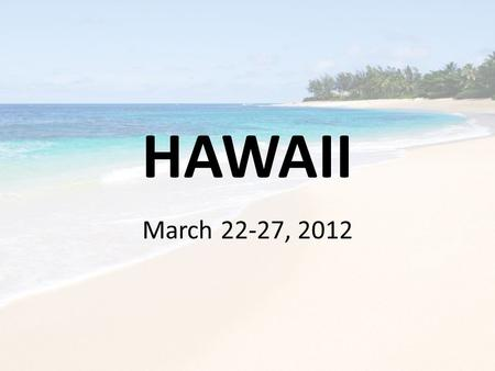 HAWAII March 22-27, 2012. Smithsonian Travel Domestic division of EF tours (company we use in overseas trips) 45 years of experience in student tours.