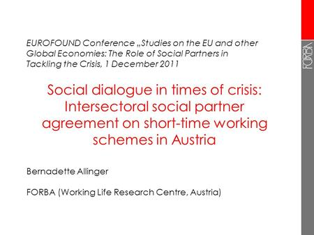 Social dialogue in times of crisis: Intersectoral social partner agreement on short-time working schemes in Austria Bernadette Allinger FORBA (Working.