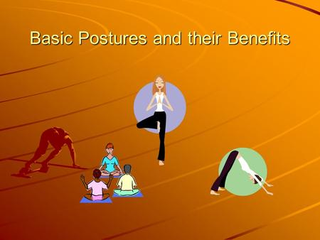 Basic Postures and their Benefits. Standing Poses Strengthen and tone the whole body Whole range of movements and stretches for a complete workout Can.