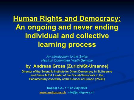 Human Rights and Democracy: An ongoing and never ending individual and collective learning process An introduction to the Swiss Helsinki Committee Youth.
