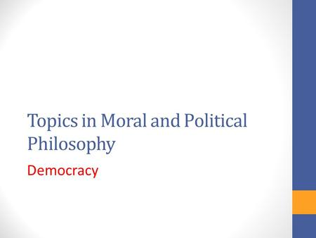Topics in Moral and Political Philosophy Democracy.
