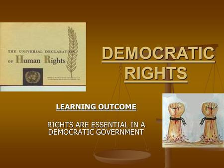 DEMOCRATIC RIGHTS DEMOCRATIC RIGHTS LEARNING OUTCOME RIGHTS ARE ESSENTIAL IN A DEMOCRATIC GOVERNMENT.