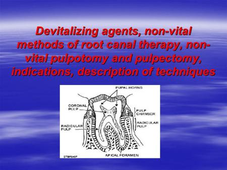 Devitalizing agents, non-vital methods of root canal therapy, non-vital pulpotomy and pulpectomy, indications, description of techniques.