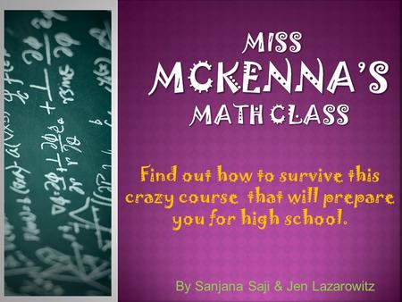 Find out how to survive this crazy course that will prepare you for high school. By Sanjana Saji & Jen Lazarowitz.