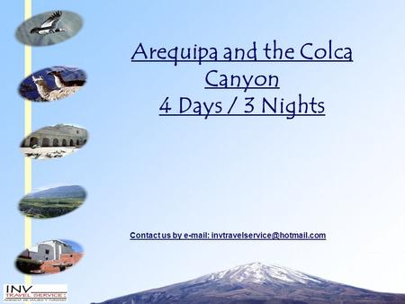 Arequipa and the Colca Canyon 4 Days / 3 Nights Contact us by