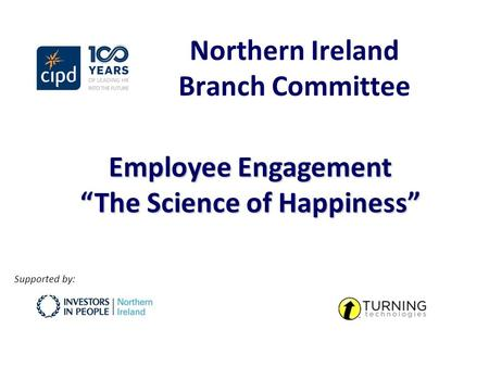 "Northern Ireland Branch Committee Employee Engagement ""The Science of Happiness"" Supported by:"