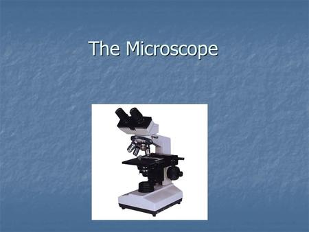 The Microscope. Learning Objectives By the end of this topic, you will be able to: 1.Name the parts of the microscope and their functions. 2.Use the microscope.
