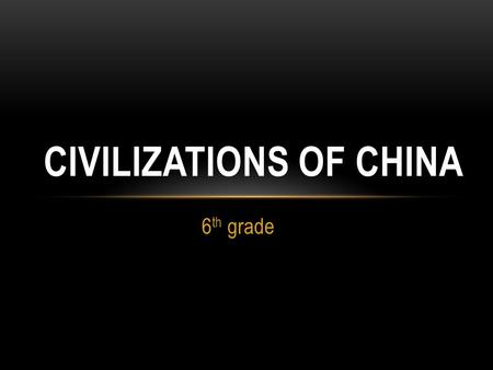 6 th grade CIVILIZATIONS OF CHINA. POWER… Like many early civilizations, the earliest societies in China formed along a river, known as the Huang-He River,