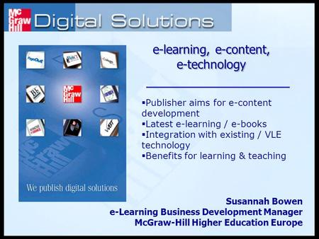  Publisher aims for e-content development  Latest e-learning / e-books  Integration with existing / VLE technology  Benefits for learning & teaching.