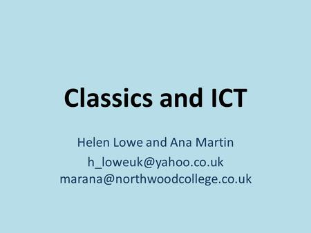 Classics and ICT Helen Lowe and Ana Martin