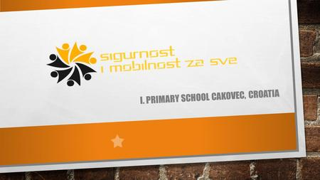 I. PRIMARY SCHOOL CAKOVEC, CROATIA. WHO ARE WE? the largest and oldest schools in the region more than 700 students and 60 teachers recognizable by the.