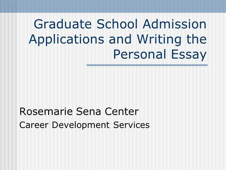Topics For Essays In English Graduate School Admission Applications And Writing The Personal Essay  Rosemarie Sena Center Career Development Services  Ppt Download Essay On Business Management also Science Fair Essay Graduate School Admission Applications And Writing The Personal  Narrative Essay Sample Papers