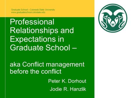 Graduate School – Colorado State University www.graduateschool.colostate.edu Professional Relationships and Expectations in Graduate School – aka Conflict.