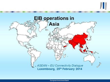 EIB operations in Asia ASEAN – EU Connectivity Dialogue Luxembourg, 25 th February 2014 European Investment Bank.
