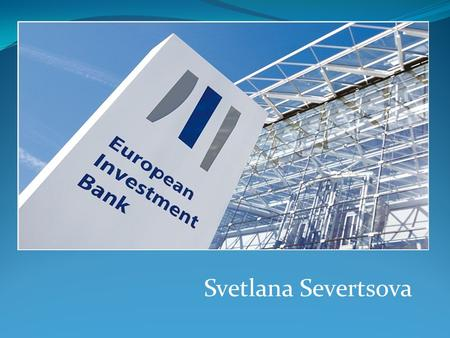 Svetlana Severtsova. What is the European Investment Bank? The European Investment Bank is the European Union's nonprofit long-term lending institution.