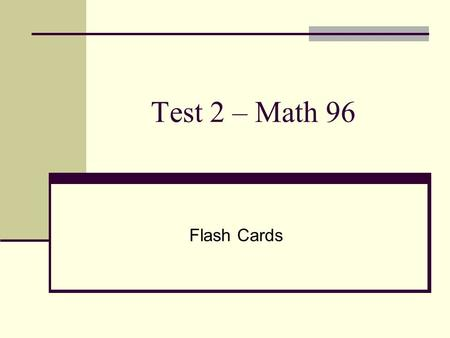 Test 2 – Math 96 Flash Cards. Test 2 Functions: Domain & Range Systems of Equations Word Problems – Mixture, investment & DRT Polynomials: add, subtract,