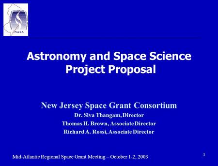 Mid-Atlantic Regional Space Grant Meeting – October 1-2, 2003 1 Astronomy and Space Science Project Proposal New Jersey Space Grant Consortium Dr. Siva.