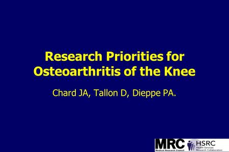 Research Priorities for Osteoarthritis of the Knee Chard JA, Tallon D, Dieppe PA.