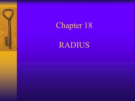 Chapter 18 RADIUS. RADIUS  Remote Authentication Dial-In User Service  Protocol used for communication between NAS and AAA server  Supports authentication,