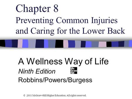 Chapter 8 Preventing Common Injuries and Caring for the Lower Back A Wellness Way of Life Ninth Edition Robbins/Powers/Burgess © 2011 McGraw-Hill Higher.