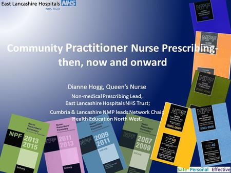 Community Practitioner Nurse Prescribing- then, now and onward Dianne Hogg, Queen's Nurse Non-medical Prescribing Lead, East Lancashire Hospitals NHS Trust;