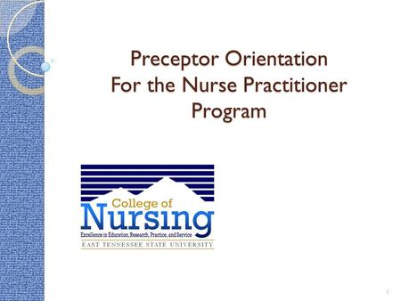 Preceptor Orientation For the Nurse Practitioner Program 1.