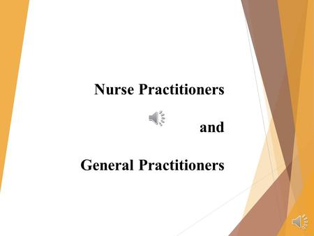 Nurse Practitioners and General Practitioners Practices of the General Practitioners and the Nurse Practitioners are changing due to the new Affordable.