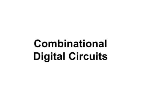 Combinational Digital Circuits. Measurement Our world is an analog world. Measurements that we make of the physical objects around us are never in discrete.
