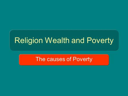Religion Wealth and Poverty The causes of Poverty.