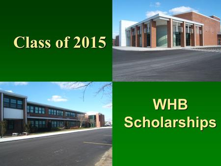 Class of 2015 WHB Scholarships. How to get information & applications