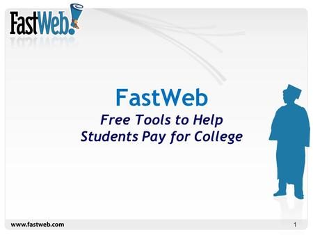 1 FastWeb Free Tools to Help Students Pay for College.